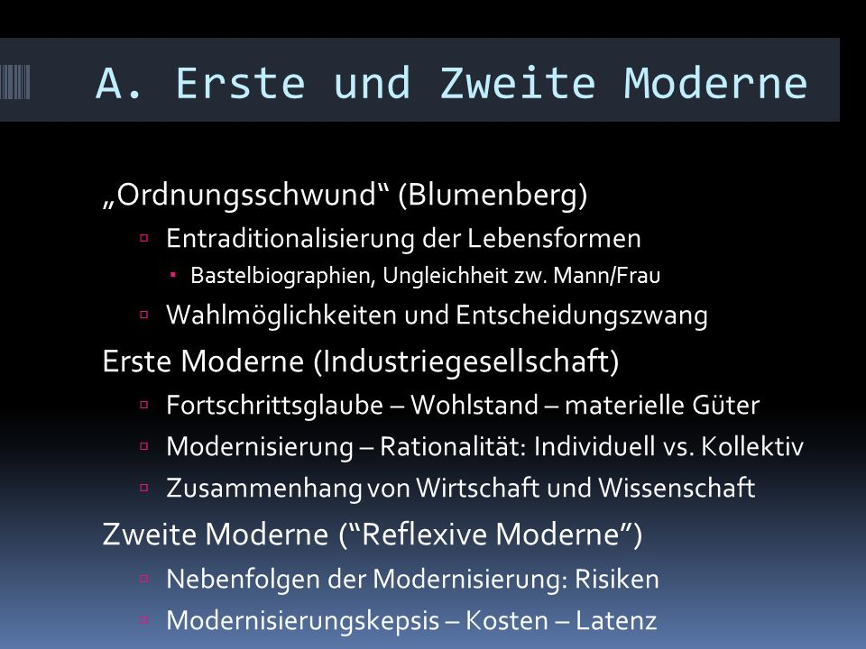 """A. Erste und Zweite Moderne """"Ordnungsschwund"""" (Blumenberg)  Entraditionalisierung der Lebensformen  Bastelbiographien, Ungleichheit zw. Mann/Frau """