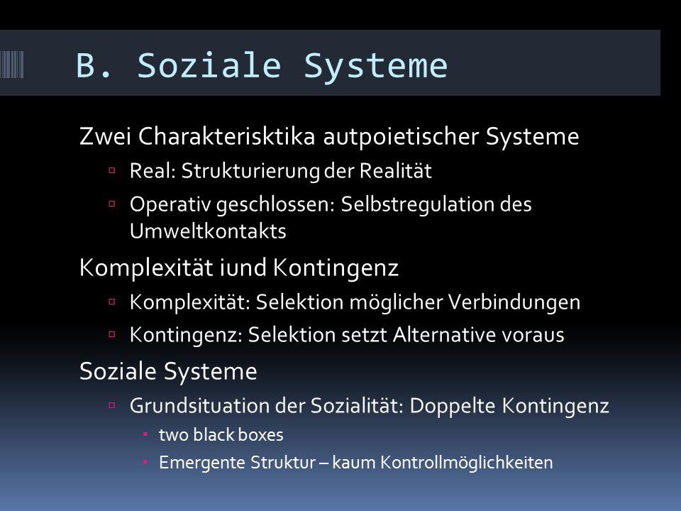 B. Soziale Systeme Zwei Charakterisktika autpoietischer Systeme  Real: Strukturierung der Realität  Operativ geschlossen: Selbstregulation des Umwel