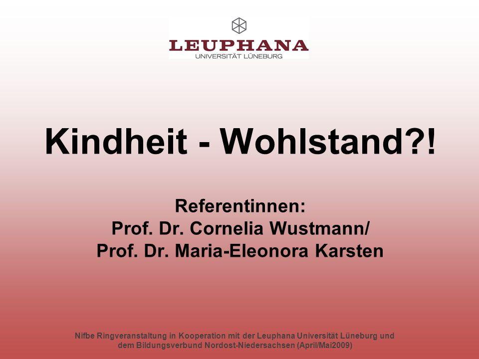 Nifbe Ringveranstaltung in Kooperation mit der Leuphana Universität Lüneburg und dem Bildungsverbund Nordost-Niedersachsen (April/Mai2009) Kindheit - Wohlstand .
