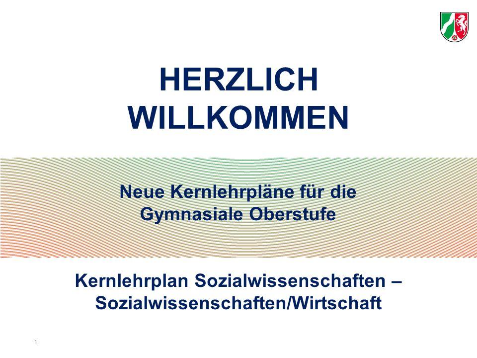 Neue Kernlehrpläne für die Gymnasiale Oberstufe Kernlehrplan Sozialwissenschaften – Sozialwissenschaften/Wirtschaft HERZLICH WILLKOMMEN 1