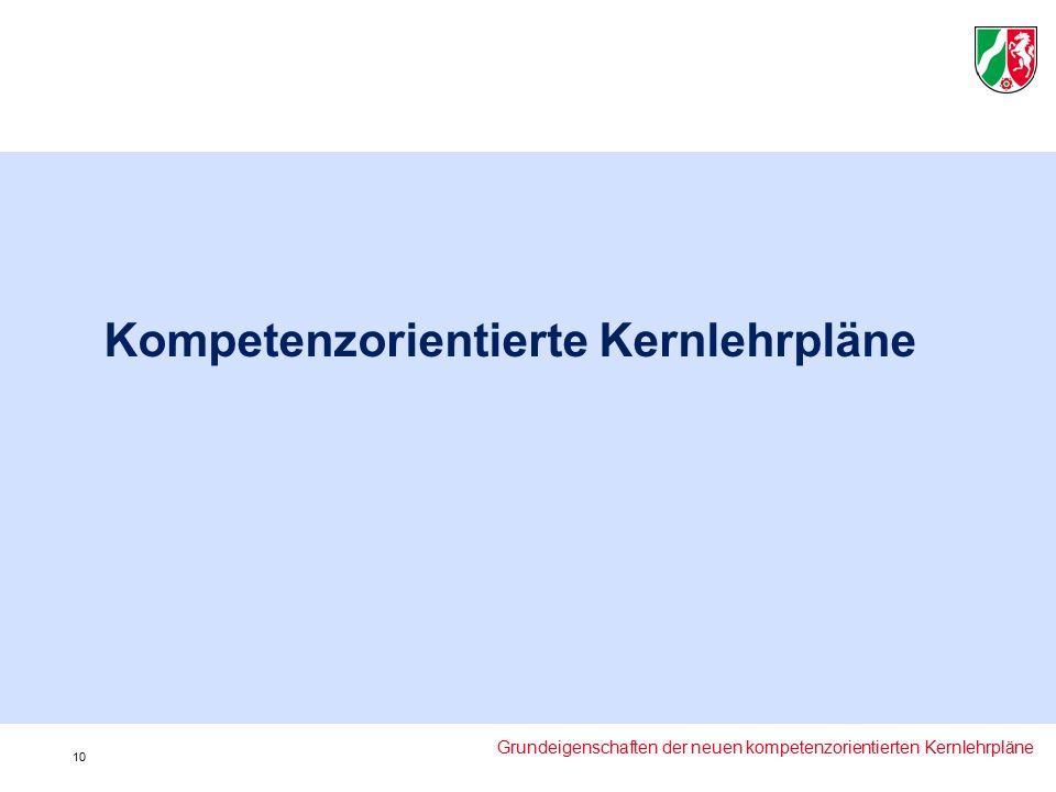 Kompetenzorientierte Kernlehrpläne Grundeigenschaften der neuen kompetenzorientierten Kernlehrpläne 10