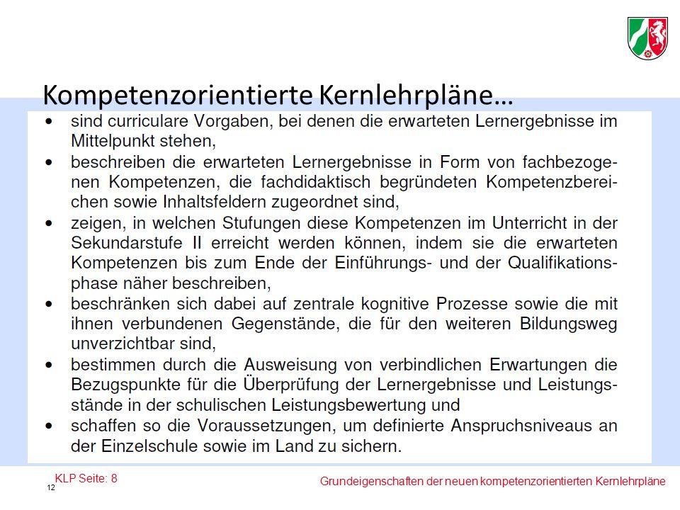Kompetenzorientierte Kernlehrpläne… KLP Seite: 8 Grundeigenschaften der neuen kompetenzorientierten Kernlehrpläne 12
