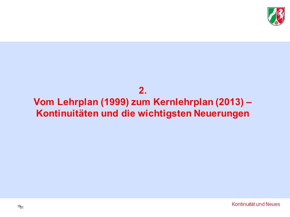 2. Vom Lehrplan (1999) zum Kernlehrplan (2013) – Kontinuitäten und die wichtigsten Neuerungen 16 Kontinuität und Neues 31