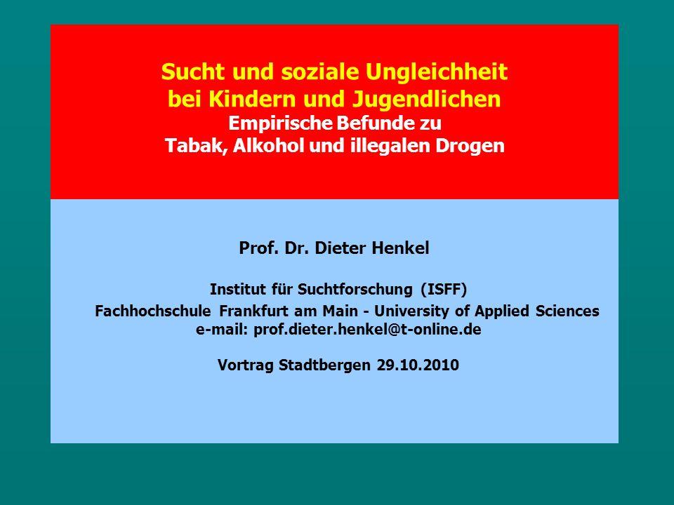 Sucht und soziale Ungleichheit bei Kindern und Jugendlichen Empirische Befunde zu Tabak, Alkohol und illegalen Drogen Prof.