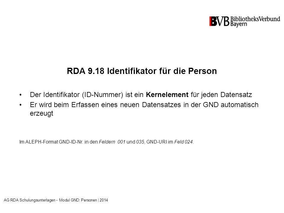 RDA 9.18 Identifikator für die Person Der Identifikator (ID-Nummer) ist ein Kernelement für jeden Datensatz Er wird beim Erfassen eines neuen Datensatzes in der GND automatisch erzeugt Im ALEPH-Format GND-ID-Nr.