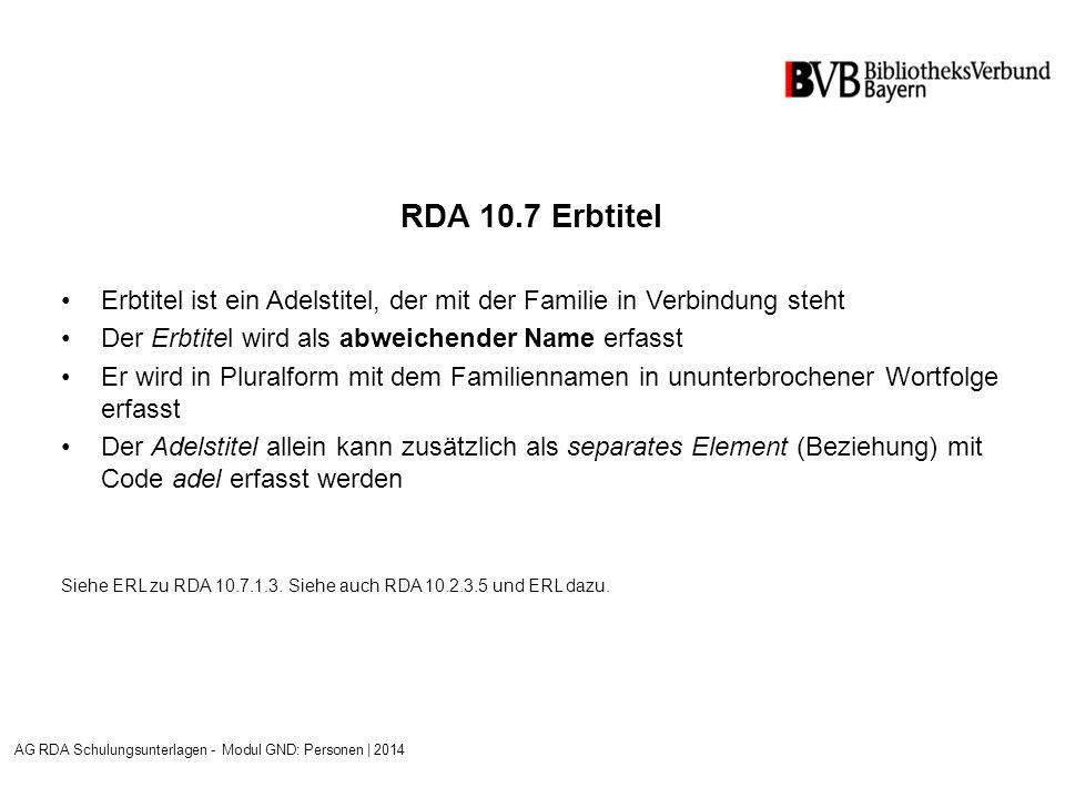 RDA 10.7 Erbtitel Erbtitel ist ein Adelstitel, der mit der Familie in Verbindung steht Der Erbtitel wird als abweichender Name erfasst Er wird in Pluralform mit dem Familiennamen in ununterbrochener Wortfolge erfasst Der Adelstitel allein kann zusätzlich als separates Element (Beziehung) mit Code adel erfasst werden Siehe ERL zu RDA 10.7.1.3.