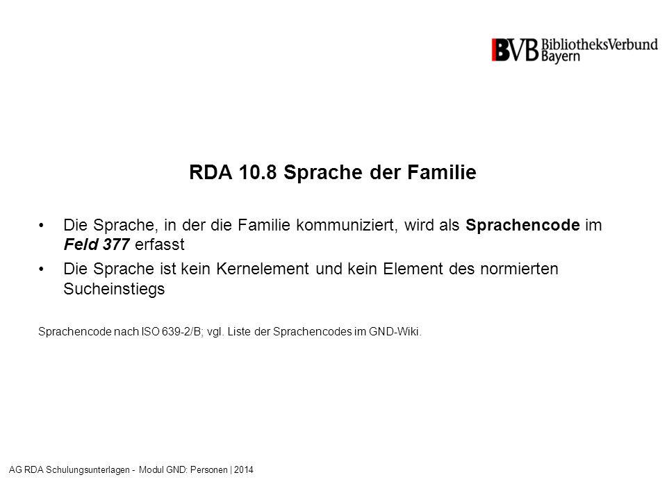 RDA 10.8 Sprache der Familie Die Sprache, in der die Familie kommuniziert, wird als Sprachencode im Feld 377 erfasst Die Sprache ist kein Kernelement und kein Element des normierten Sucheinstiegs Sprachencode nach ISO 639-2/B; vgl.