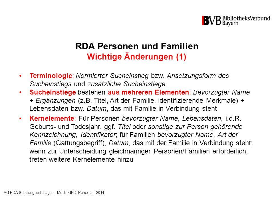 RDA Personen und Familien Wichtige Änderungen (1) Terminologie: Normierter Sucheinstieg bzw.