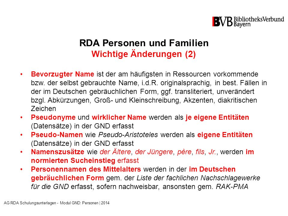 RDA Personen und Familien Wichtige Änderungen (2) Bevorzugter Name ist der am häufigsten in Ressourcen vorkommende bzw.