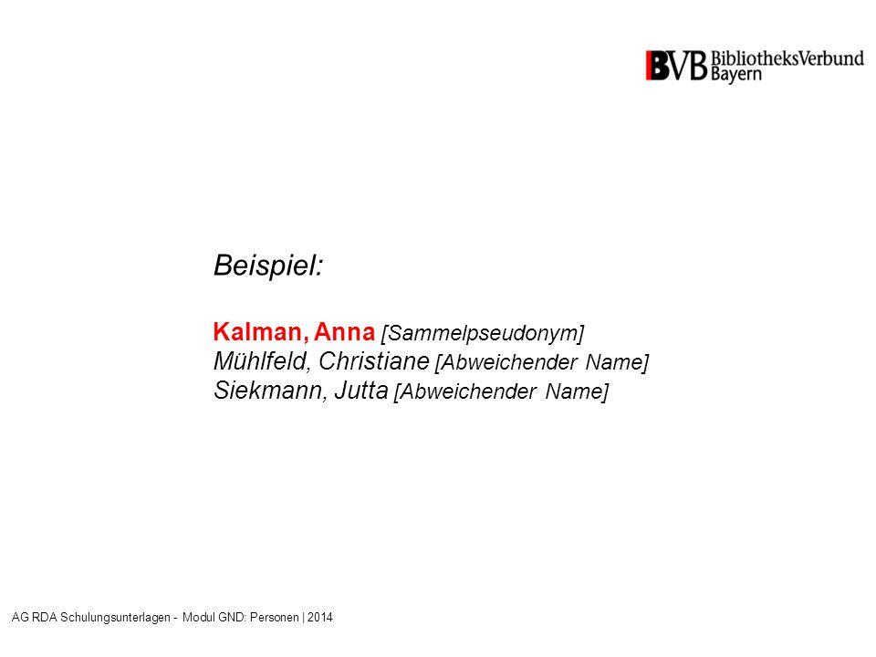 Beispiel: Kalman, Anna [Sammelpseudonym] Mühlfeld, Christiane [Abweichender Name] Siekmann, Jutta [Abweichender Name] AG RDA Schulungsunterlagen - Modul GND: Personen | 2014