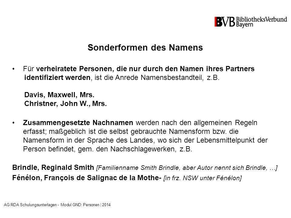 Sonderformen des Namens Für verheiratete Personen, die nur durch den Namen ihres Partners identifiziert werden, ist die Anrede Namensbestandteil, z.B.