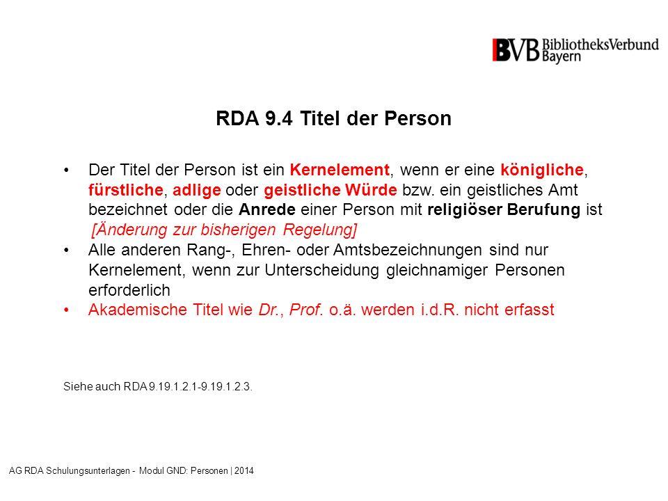 RDA 9.4 Titel der Person Der Titel der Person ist ein Kernelement, wenn er eine königliche, fürstliche, adlige oder geistliche Würde bzw.
