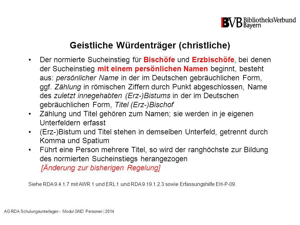 Geistliche Würdenträger (christliche) Der normierte Sucheinstieg für Bischöfe und Erzbischöfe, bei denen der Sucheinstieg mit einem persönlichen Namen beginnt, besteht aus: persönlicher Name in der im Deutschen gebräuchlichen Form, ggf.