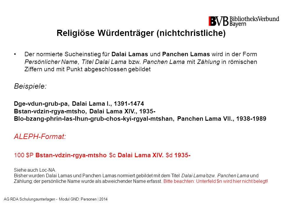 Religiöse Würdenträger (nichtchristliche) Der normierte Sucheinstieg für Dalai Lamas und Panchen Lamas wird in der Form Persönlicher Name, Titel Dalai Lama bzw.