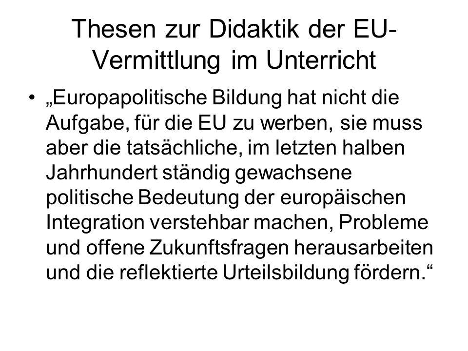 """Thesen zur Didaktik der EU- Vermittlung im Unterricht """"Europapolitische Bildung hat nicht die Aufgabe, für die EU zu werben, sie muss aber die tatsäch"""