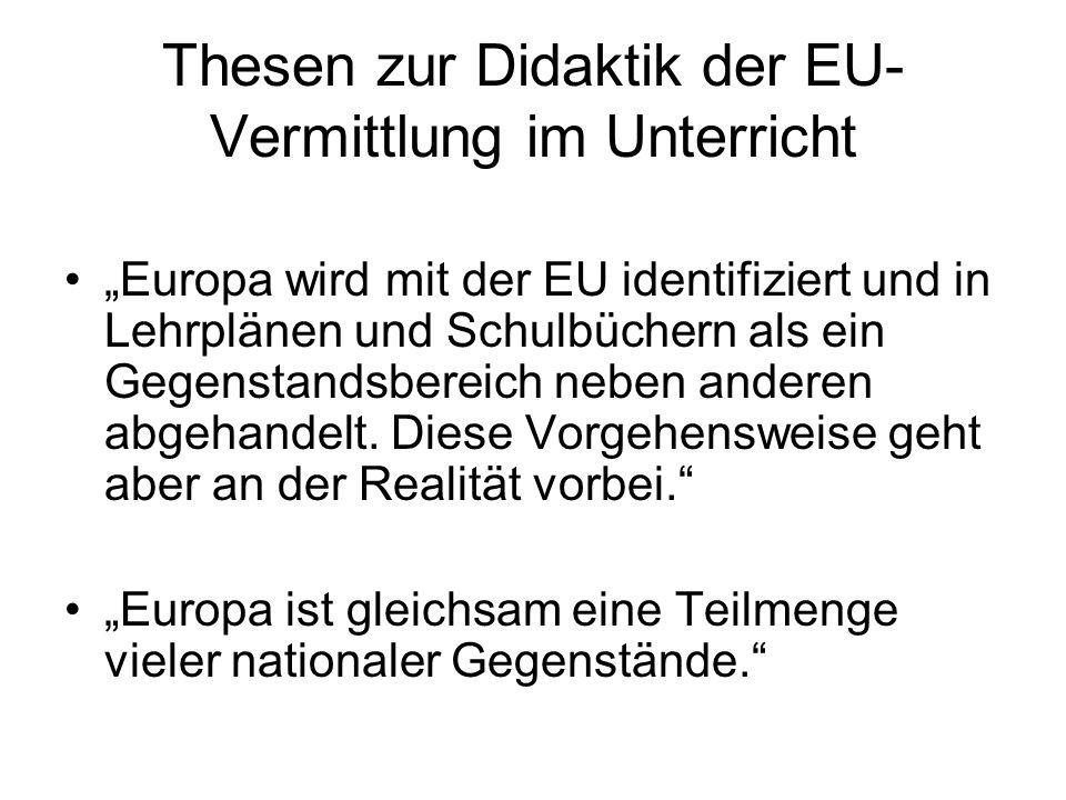"""Thesen zur Didaktik der EU- Vermittlung im Unterricht """"Die wichtigste Aufgabe des Politikunterrichts kann nur darin bestehen die Sachkompetenz der Jugendlichen bezogen auf Europa und die europäische Politik zu erweitern."""