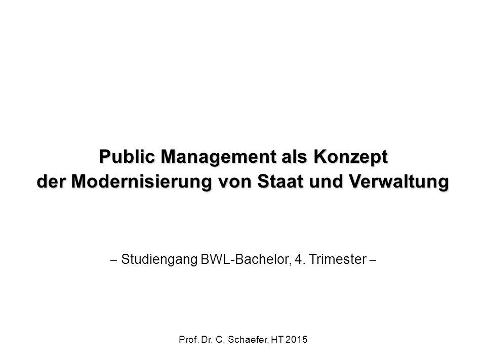 Public Management als Konzept der Modernisierung von Staat und Verwaltung  Studiengang BWL-Bachelor, 4. Trimester  Prof. Dr. C. Schaefer, HT 2015