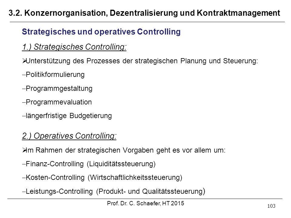 3.2. Konzernorganisation, Dezentralisierung und Kontraktmanagement 103 Strategisches und operatives Controlling 1.) Strategisches Controlling:  Unter