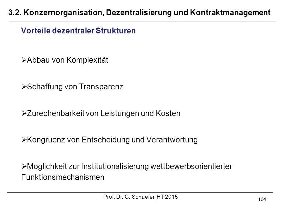 3.2. Konzernorganisation, Dezentralisierung und Kontraktmanagement 104 Vorteile dezentraler Strukturen  Abbau von Komplexität  Schaffung von Transpa