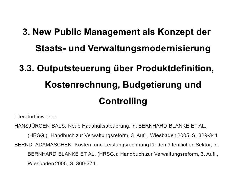 3. New Public Management als Konzept der Staats- und Verwaltungsmodernisierung 3.3. Outputsteuerung über Produktdefinition, Kostenrechnung, Budgetieru