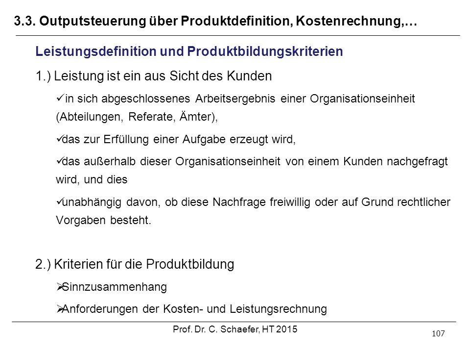 3.3. Outputsteuerung über Produktdefinition, Kostenrechnung,… 107 Leistungsdefinition und Produktbildungskriterien 1.) Leistung ist ein aus Sicht des