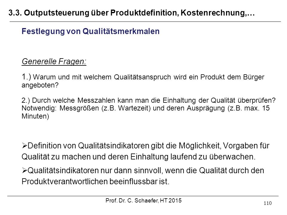 3.3. Outputsteuerung über Produktdefinition, Kostenrechnung,… 110 Festlegung von Qualitätsmerkmalen Generelle Fragen: 1.) Warum und mit welchem Qualit