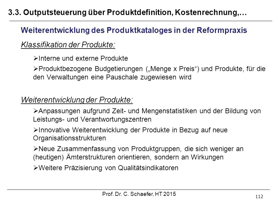 3.3. Outputsteuerung über Produktdefinition, Kostenrechnung,… 112 Weiterentwicklung des Produktkataloges in der Reformpraxis Klassifikation der Produk