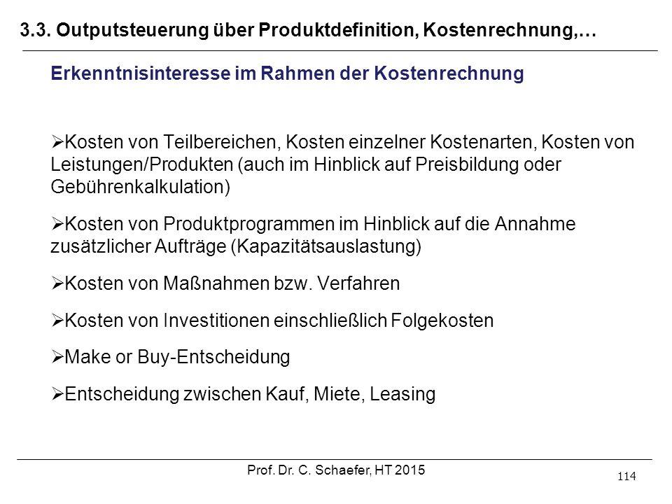 3.3. Outputsteuerung über Produktdefinition, Kostenrechnung,… 114 Erkenntnisinteresse im Rahmen der Kostenrechnung  Kosten von Teilbereichen, Kosten