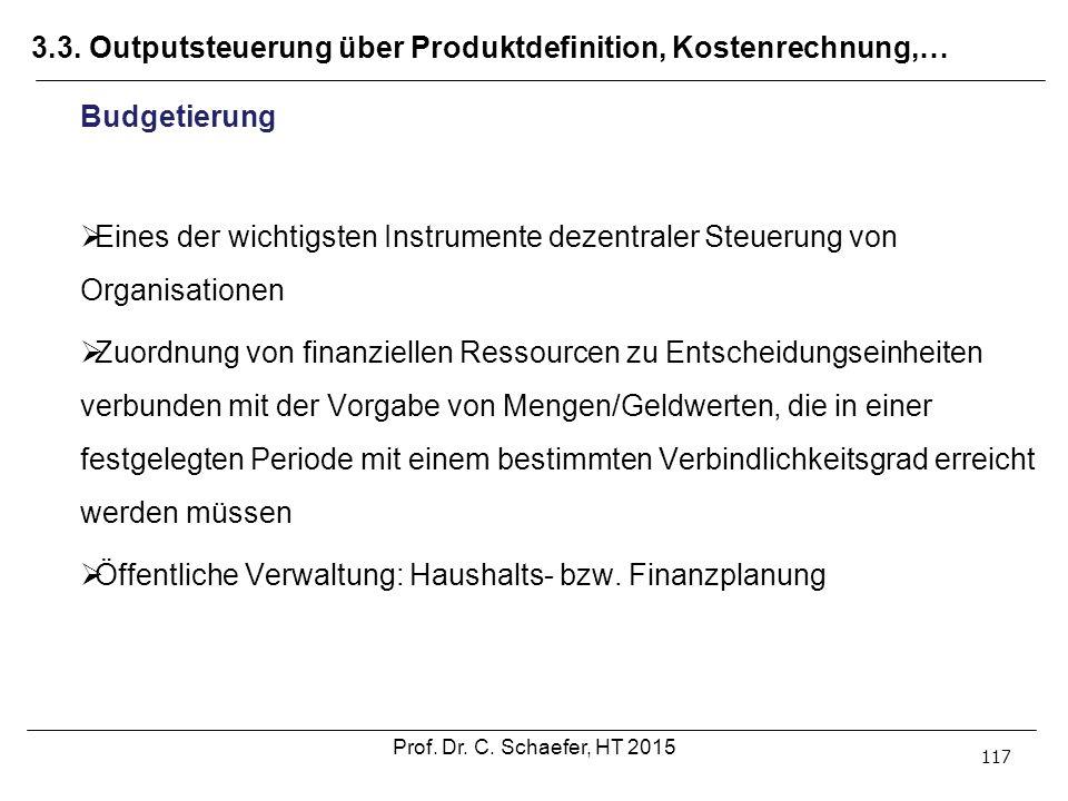 3.3. Outputsteuerung über Produktdefinition, Kostenrechnung,… 117 Budgetierung  Eines der wichtigsten Instrumente dezentraler Steuerung von Organisat