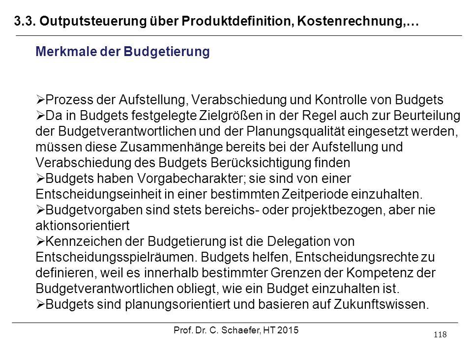 3.3. Outputsteuerung über Produktdefinition, Kostenrechnung,… 118 Merkmale der Budgetierung  Prozess der Aufstellung, Verabschiedung und Kontrolle vo