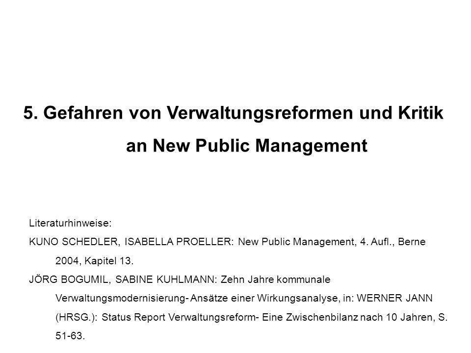 5. Gefahren von Verwaltungsreformen und Kritik an New Public Management Literaturhinweise: KUNO SCHEDLER, ISABELLA PROELLER: New Public Management, 4.