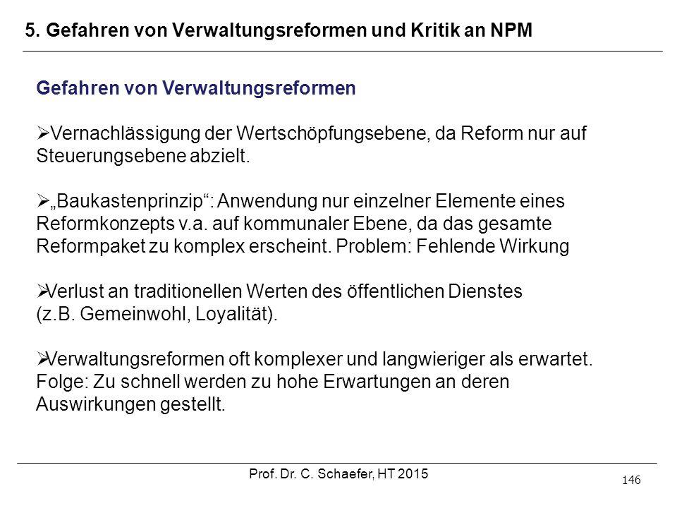5. Gefahren von Verwaltungsreformen und Kritik an NPM 146 Gefahren von Verwaltungsreformen  Vernachlässigung der Wertschöpfungsebene, da Reform nur a