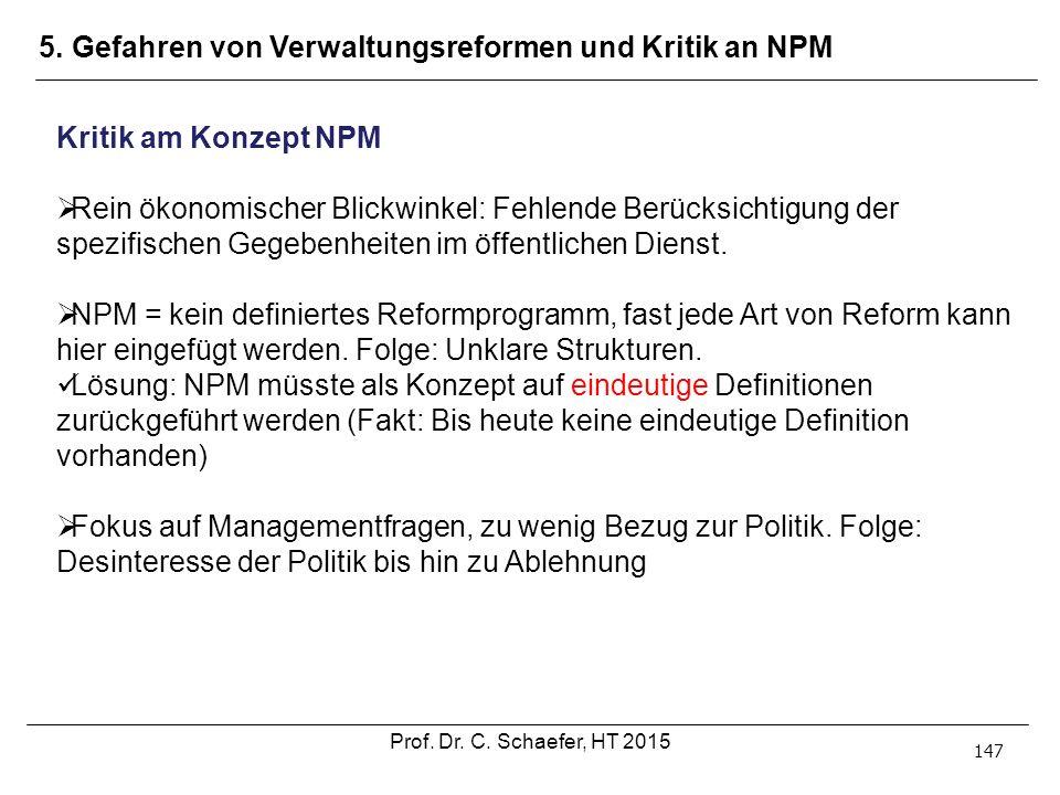 147 Kritik am Konzept NPM  Rein ökonomischer Blickwinkel: Fehlende Berücksichtigung der spezifischen Gegebenheiten im öffentlichen Dienst.  NPM = ke
