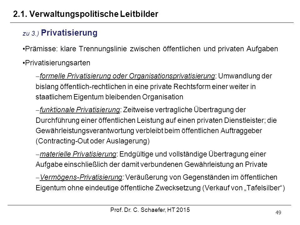 2.1. Verwaltungspolitische Leitbilder 49 zu 3.) Privatisierung Prämisse: klare Trennungslinie zwischen öffentlichen und privaten Aufgaben Privatisieru