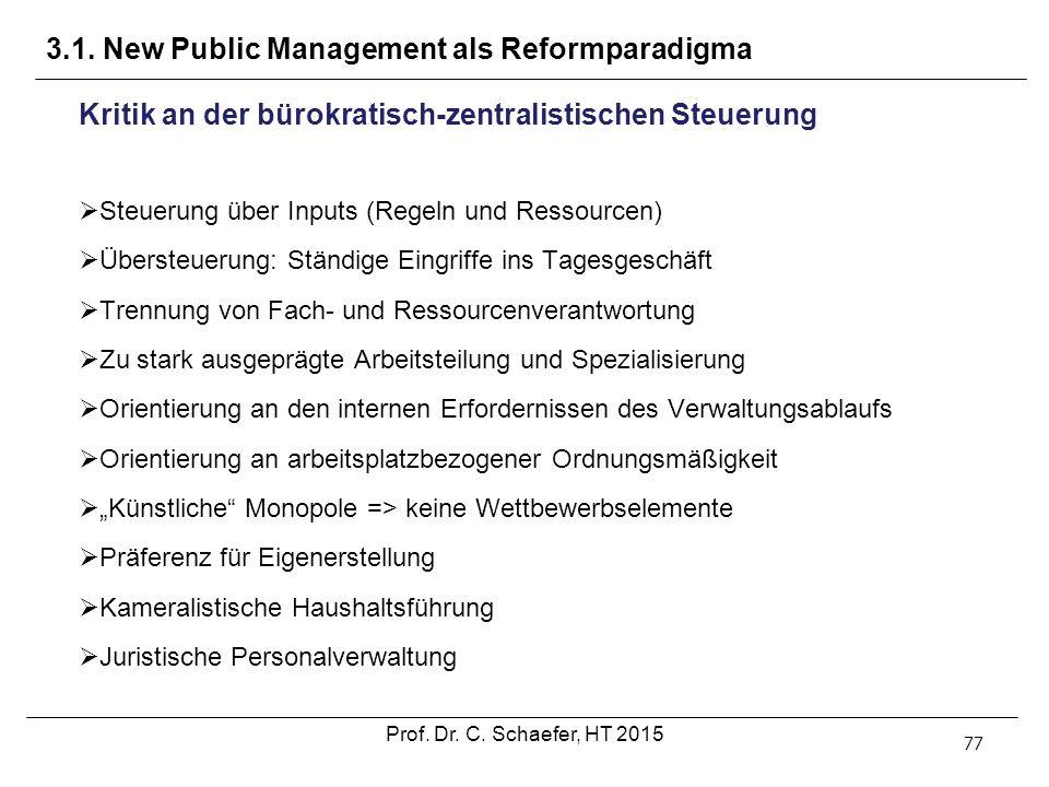3.1. New Public Management als Reformparadigma 77 Kritik an der bürokratisch-zentralistischen Steuerung  Steuerung über Inputs (Regeln und Ressourcen