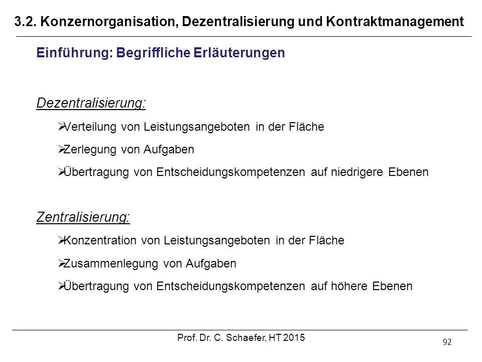 3.2. Konzernorganisation, Dezentralisierung und Kontraktmanagement 92 Einführung: Begriffliche Erläuterungen Dezentralisierung:  Verteilung von Leist