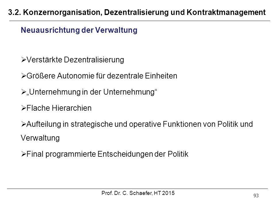 3.2. Konzernorganisation, Dezentralisierung und Kontraktmanagement 93 Neuausrichtung der Verwaltung  Verstärkte Dezentralisierung  Größere Autonomie