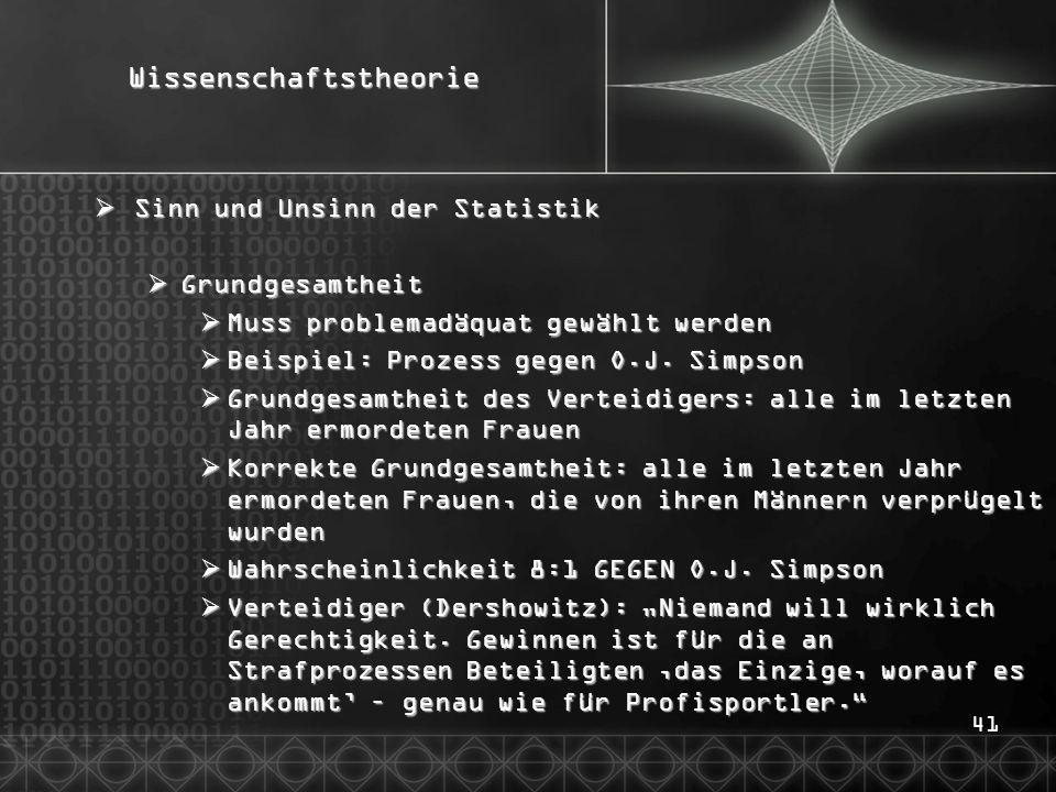 41Wissenschaftstheorie  Sinn und Unsinn der Statistik  Grundgesamtheit  Muss problemadäquat gewählt werden  Beispiel: Prozess gegen O.J.