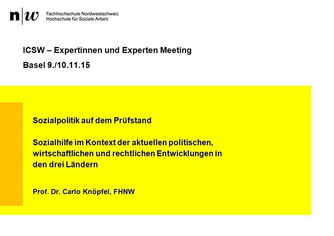ICSW – Expertinnen und Experten Meeting Basel 9./10.11.15 Sozialpolitik auf dem Prüfstand Sozialhilfe im Kontext der aktuellen politischen, wirtschaftlichen und rechtlichen Entwicklungen in den drei Ländern Prof.