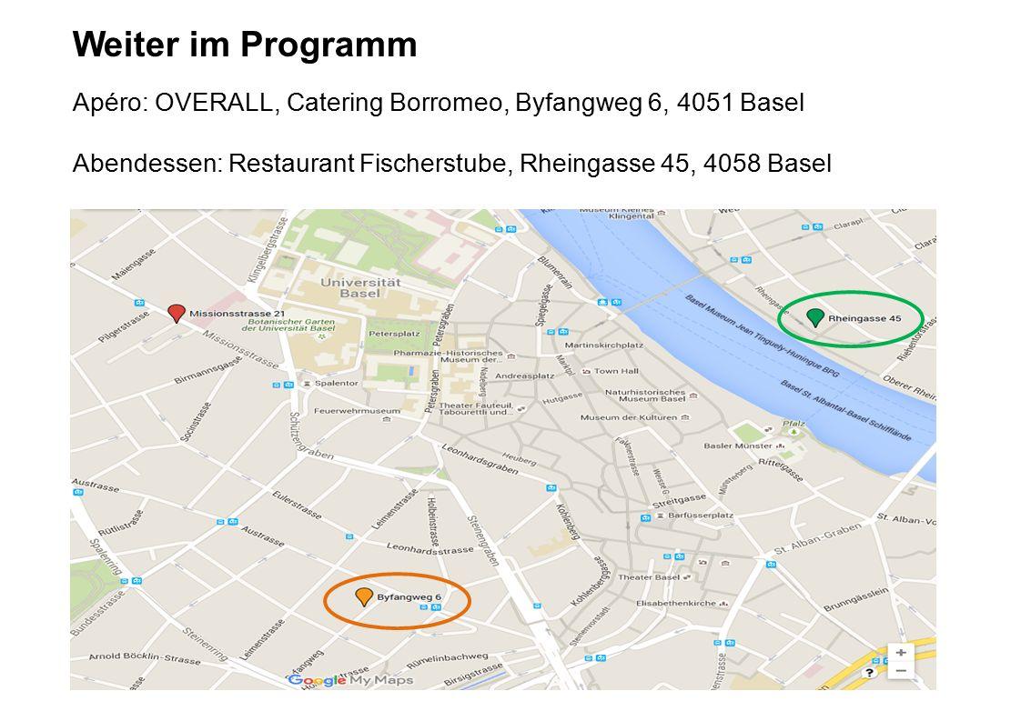 Weiter im Programm Apéro: OVERALL, Catering Borromeo, Byfangweg 6, 4051 Basel Abendessen: Restaurant Fischerstube, Rheingasse 45, 4058 Basel