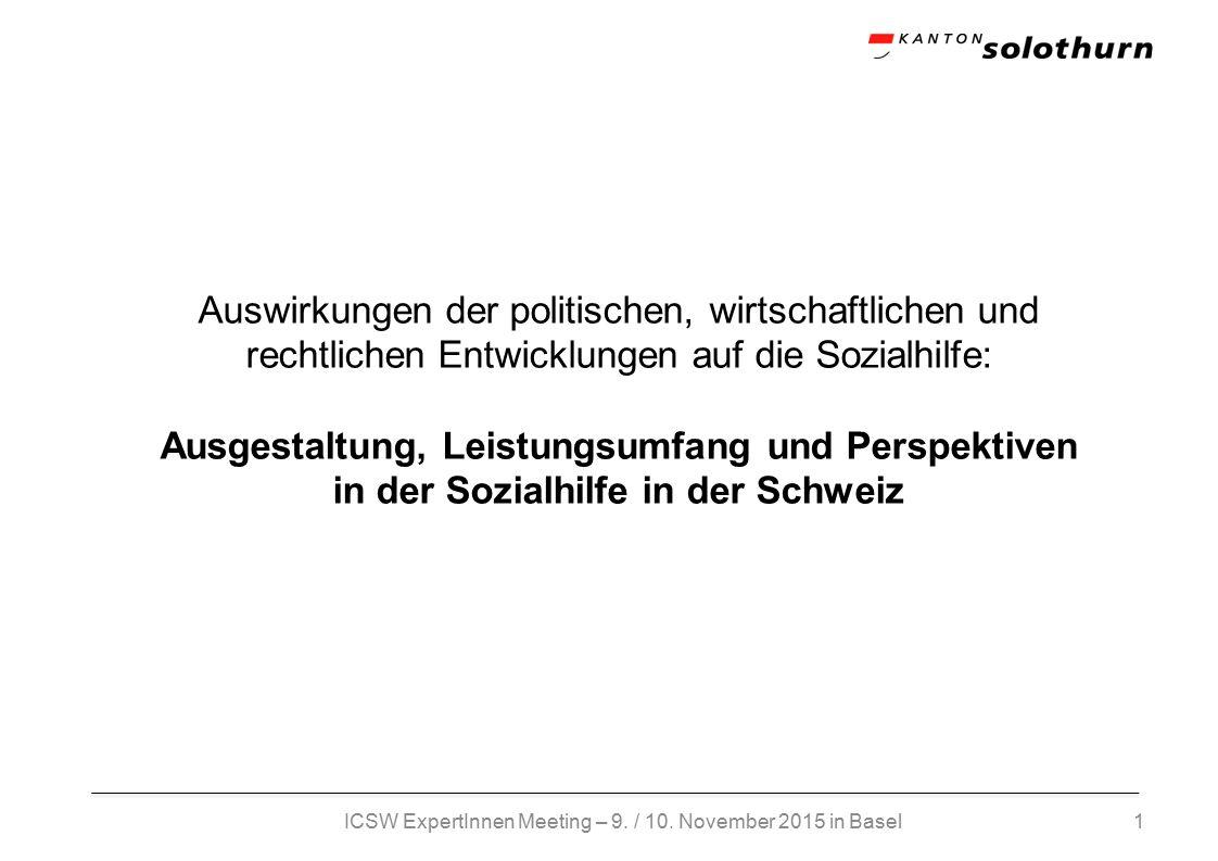 Auswirkungen der politischen, wirtschaftlichen und rechtlichen Entwicklungen auf die Sozialhilfe: Ausgestaltung, Leistungsumfang und Perspektiven in der Sozialhilfe in der Schweiz 1ICSW ExpertInnen Meeting – 9.