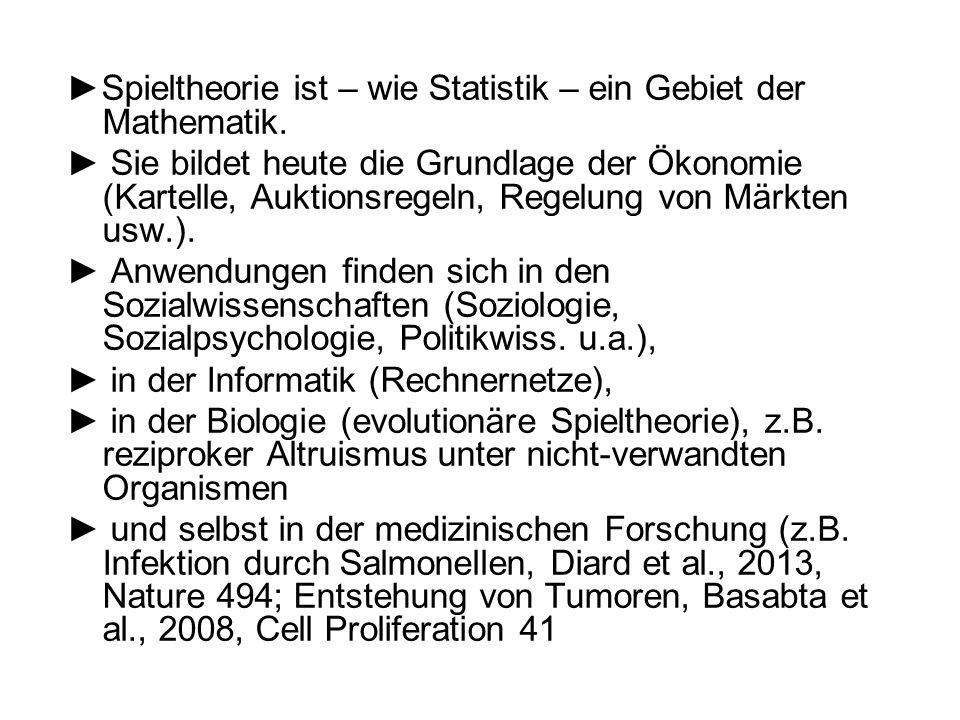 ►Spieltheorie ist – wie Statistik – ein Gebiet der Mathematik.