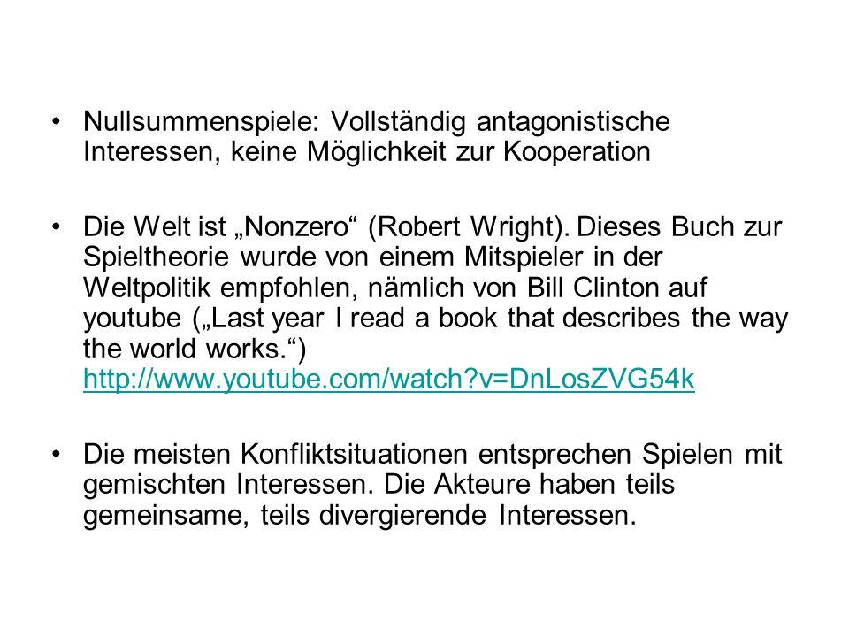 """Nullsummenspiele: Vollständig antagonistische Interessen, keine Möglichkeit zur Kooperation Die Welt ist """"Nonzero (Robert Wright)."""