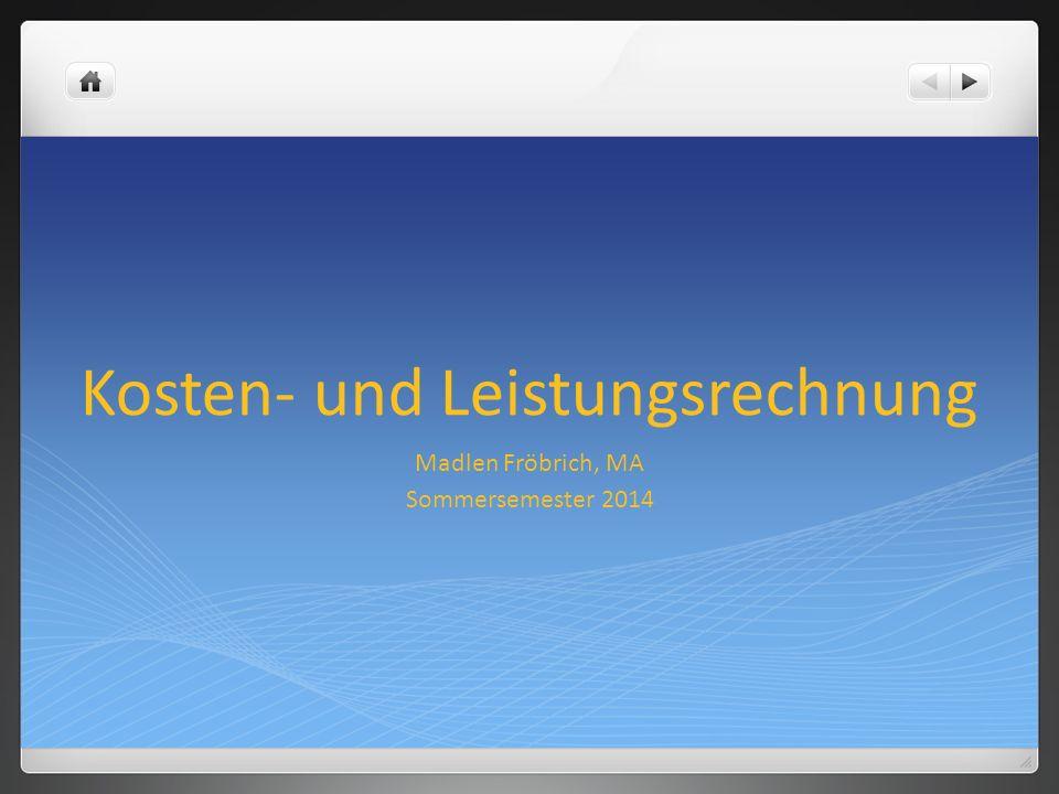 Kosten- und Leistungsrechnung Madlen Fröbrich, MA Sommersemester 2014
