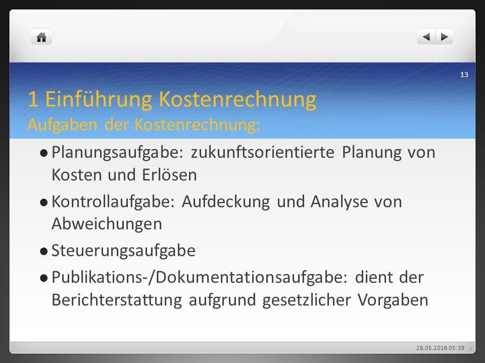 1 Einführung Kostenrechnung Aufgaben der Kostenrechnung: Planungsaufgabe: zukunftsorientierte Planung von Kosten und Erlösen Kontrollaufgabe: Aufdecku