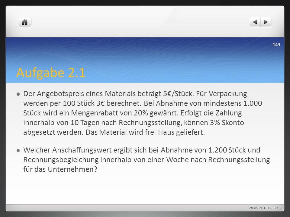 Aufgabe 2.1 Der Angebotspreis eines Materials beträgt 5€/Stück. Für Verpackung werden per 100 Stück 3€ berechnet. Bei Abnahme von mindestens 1.000 Stü