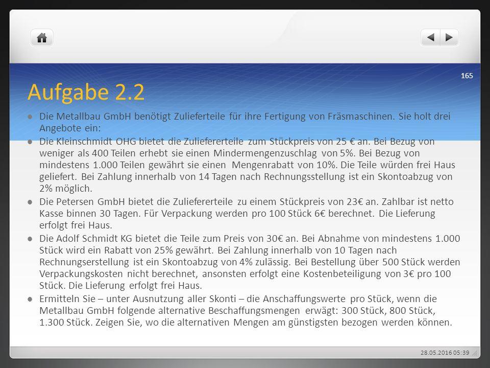 Aufgabe 2.2 Die Metallbau GmbH benötigt Zulieferteile für ihre Fertigung von Fräsmaschinen. Sie holt drei Angebote ein: Die Kleinschmidt OHG bietet di