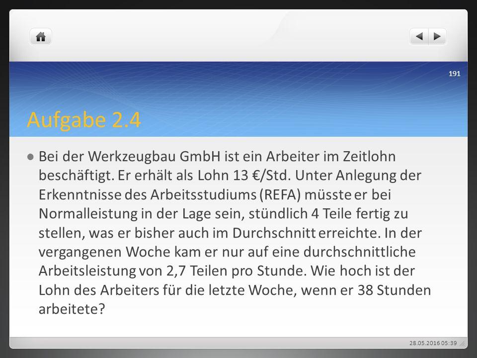 Aufgabe 2.4 Bei der Werkzeugbau GmbH ist ein Arbeiter im Zeitlohn beschäftigt. Er erhält als Lohn 13 €/Std. Unter Anlegung der Erkenntnisse des Arbeit