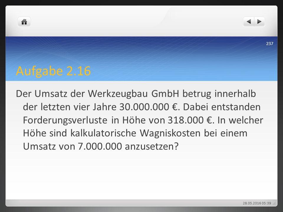 Aufgabe 2.16 Der Umsatz der Werkzeugbau GmbH betrug innerhalb der letzten vier Jahre 30.000.000 €. Dabei entstanden Forderungsverluste in Höhe von 318