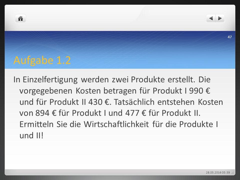 Aufgabe 1.2 In Einzelfertigung werden zwei Produkte erstellt. Die vorgegebenen Kosten betragen für Produkt I 990 € und für Produkt II 430 €. Tatsächli